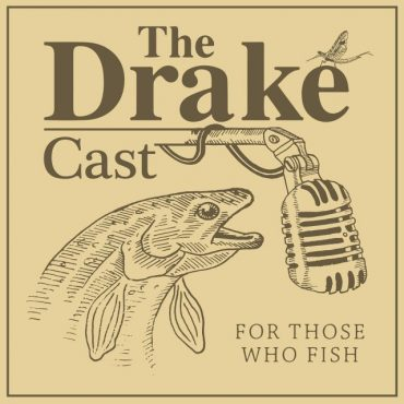 The DrakeCast - A New Flyfishing Podcast